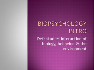 BIOPSYCHOLOGY INTRO