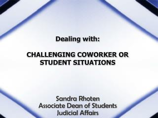 Dealing with: CHALLENGING COWORKER OR STUDENT SITUATIONS