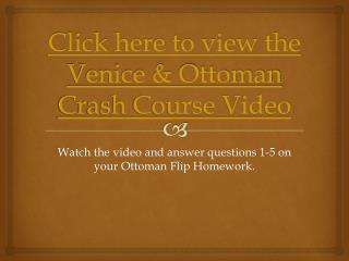 Click here to view the Venice & Ottoman Crash Course Video