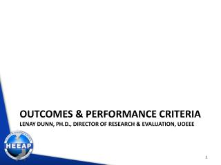 Outcomes & Performance Criteria Lenay Dunn, Ph.D., Director of Research & Evaluation , UOEEE