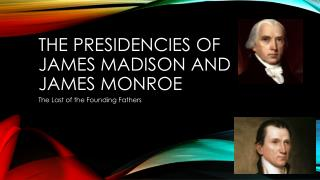 The Presidencies of  james  Madison and  james monroe
