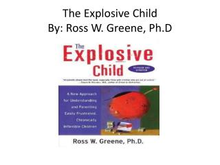The Explosive Child By: Ross W. Greene,  Ph.D