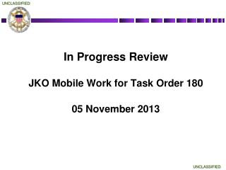 In Progress Review JKO Mobile Work for Task Order 180 05 November 2013