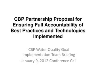CBP Water Quality Goal Implementation Team Briefing January 9, 2012 Conference Call