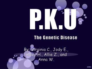 P.K.U The Genetic Disease