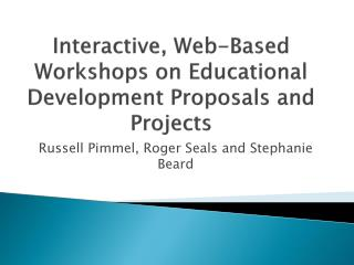 Interactive , Web-Based Workshops on Educational Development Proposals and  Projects