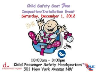 Child Safety Seat  Free Inspection/Installation Event Saturday, December 1, 2012