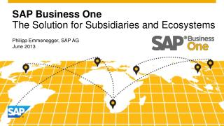 SAP Business One The Solution for Subsidiaries  and Ecosystems