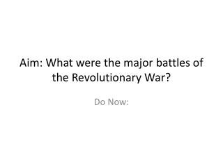 Aim: What were the major battles of the Revolutionary War?