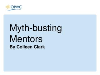Myth-busting  Mentors By Colleen Clark