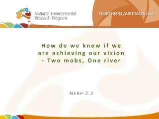 How do we know if we are achieving our vision -  Two mobs,  O ne  river