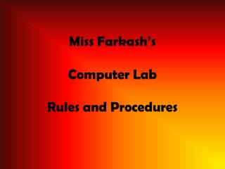 Miss  Farkash's Computer Lab Rules and Procedures