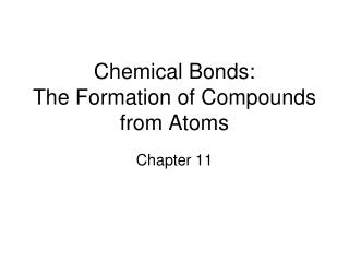 Chemical Bonds:  The Formation of Compounds from Atoms