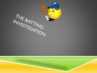 The batting investigation