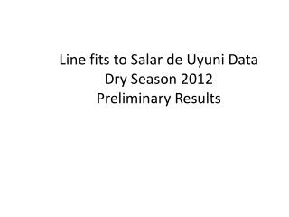 Line fits to  Salar  de  Uyuni  Data Dry Season 2012 Preliminary Results