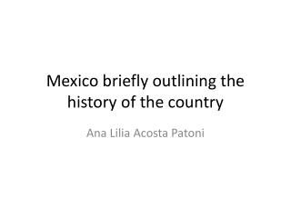 Mexico briefly outlining the history of the country