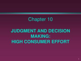 Chapter 10  JUDGMENT AND DECISION MAKING:   HIGH CONSUMER EFFORT