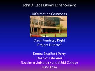 John B. Cade Library Enhancement Information Commons Dawn  Ventress  Kight Project Director