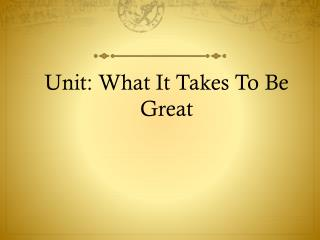 Unit: What It Takes To Be Great