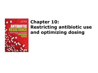 Chapter 10: Restricting antibiotic use and optimizing dosing