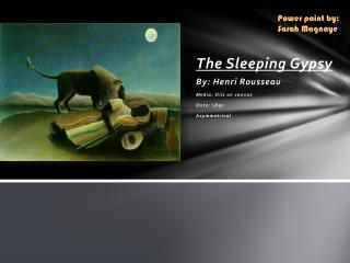 The  Sleeping  Gypsy  By:  Henri  Rousseau Media: Oils on canvas Date: 1897 Asymmetrical