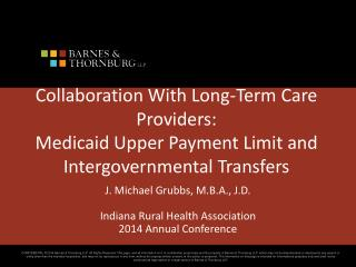 J. Michael Grubbs, M.B.A., J.D. Indiana Rural Health Association  2014 Annual Conference