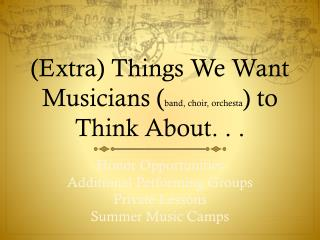 (Extra) Things We Want Musicians ( band, choir,  orchesta )  to Think About. . .