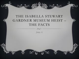 The Isabella Stewart Gardner museum Heist – The facts