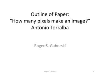 Outline of Paper:  �How  many pixels make an image ?� Antonio  T orralba