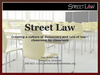 Street Law Creating a culture of democracy and rule of law�classroom by classroom