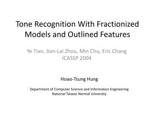 Tone Recognition With Fractionized Models and Outlined Features