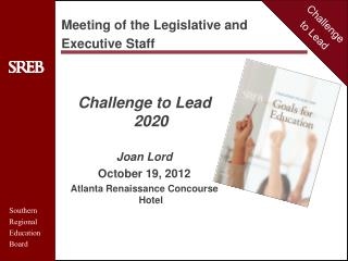 Challenge to Lead 2020 Joan Lord October 19, 2012 Atlanta Renaissance Concourse Hotel