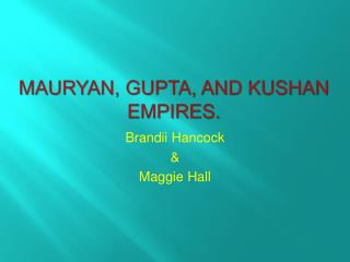 Mauryan, Gupta, and Kushan Empires.