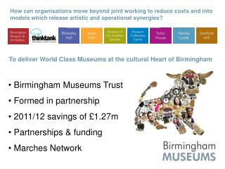 To deliver World Class Museums at the cultural Heart of Birmingham  Birmingham Museums Trust