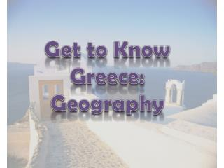 Get to Know  Greece: Geography