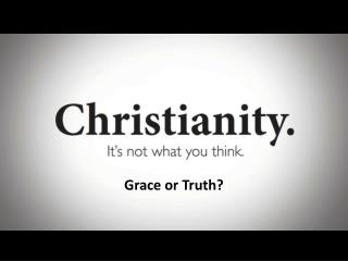 Grace or Truth ?