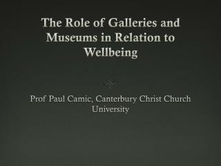 The Role  of Galleries and Museums in Relation to Wellbeing