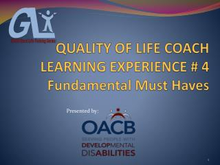 QUALITY OF LIFE COACH LEARNING EXPERIENCE # 4 Fundamental Must Haves