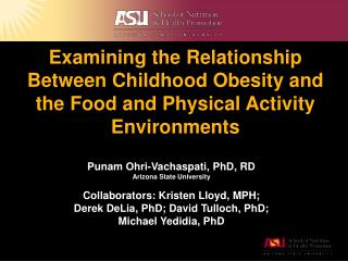 Punam Ohri-Vachaspati, PhD, RD Arizona State University Collaborators:  Kristen Lloyd, MPH;