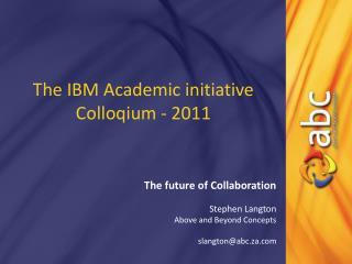 The IBM Academic initiative Colloqium - 2011