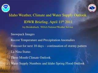 Idaho Weather, Climate and Water Supply Outlook  IDWR Briefing,  April 11 th 2011