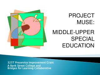325T Preservice Improvement Grant A Bank Street College and  Bridges for Learning Collaborative