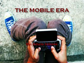 THE MOBILE ERA