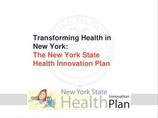 Transforming Health in New York:  The New York State Health Innovation Plan