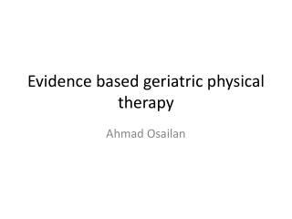 Evidence based geriatric physical therapy