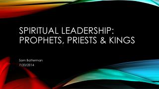 Spiritual Leadership: Prophets, Priests & Kings