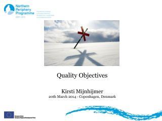 Quality Objectives Kirsti Mijnhijmer 20th March  2014 - Copenhagen, Denmark