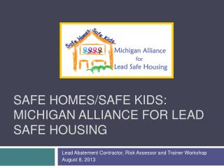 Safe Homes/Safe Kids: Michigan Alliance For Lead Safe Housing