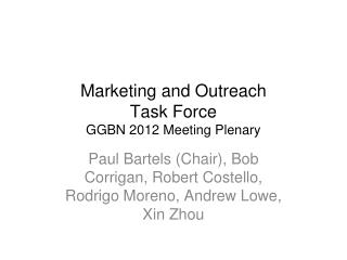 Marketing and Outreach Task  Force GGBN 2012 Meeting Plenary