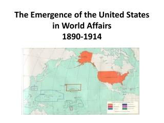 The Emergence of the United States in World Affairs 1890-1914